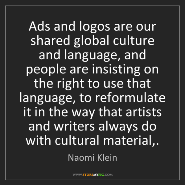 Naomi Klein: Ads and logos are our shared global culture and language,...