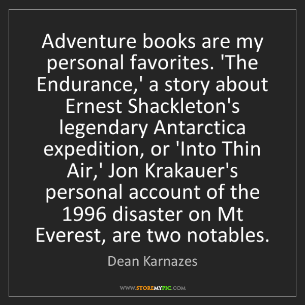 Dean Karnazes: Adventure books are my personal favorites. 'The Endurance,'...