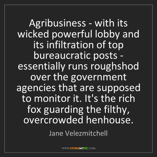 Jane Velezmitchell: Agribusiness - with its wicked powerful lobby and its...