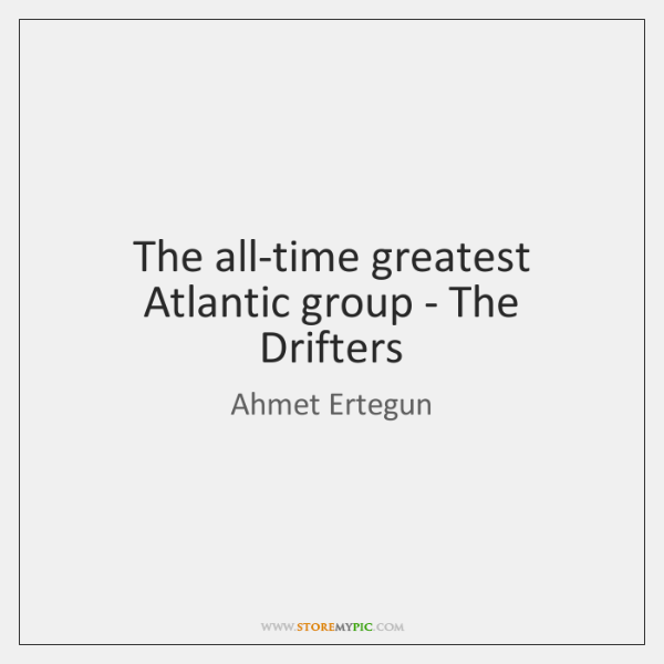 The all-time greatest Atlantic group - The Drifters
