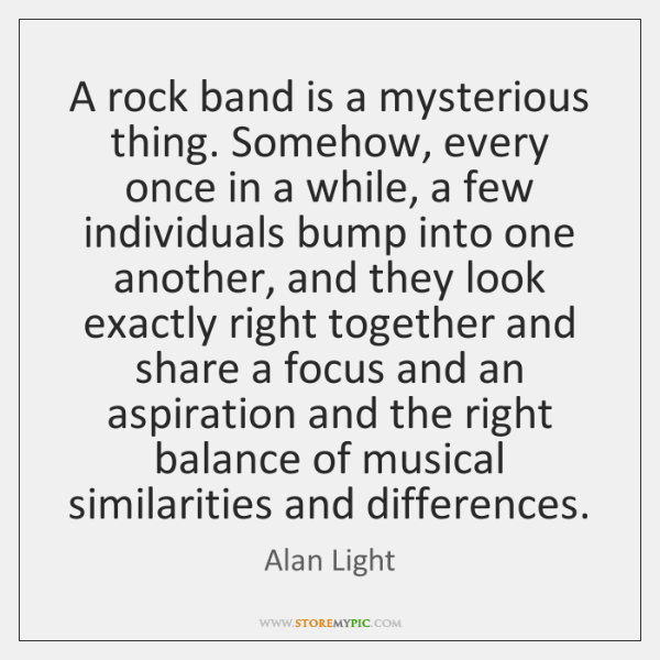 A rock band is a mysterious thing. Somehow, every once in a ...