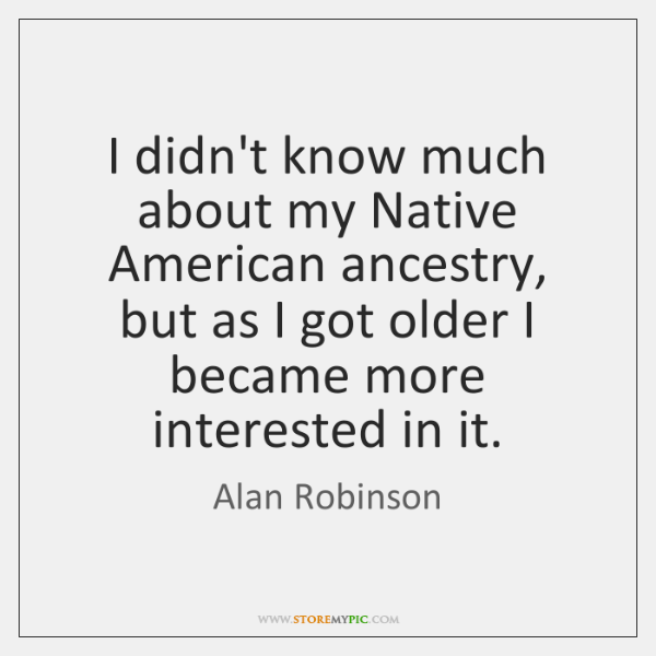 I didn't know much about my Native American ancestry, but as I ...