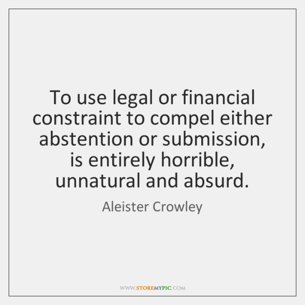 To use legal or financial constraint to compel either abstention or submission, ...