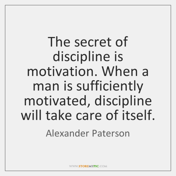The secret of discipline is motivation. When a man is sufficiently motivated, ...