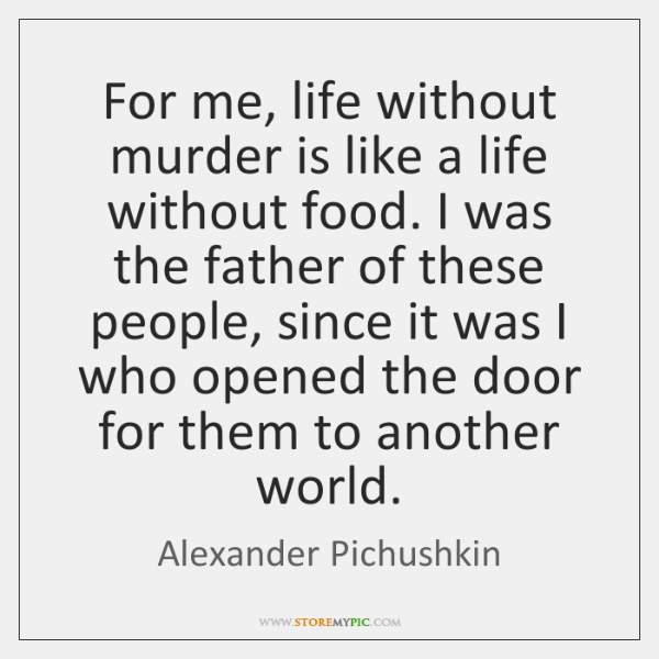 For me, life without murder is like a life without food. I ...