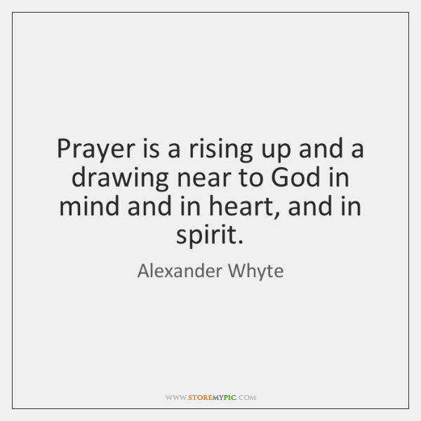 Prayer is a rising up and a drawing near to God in ...