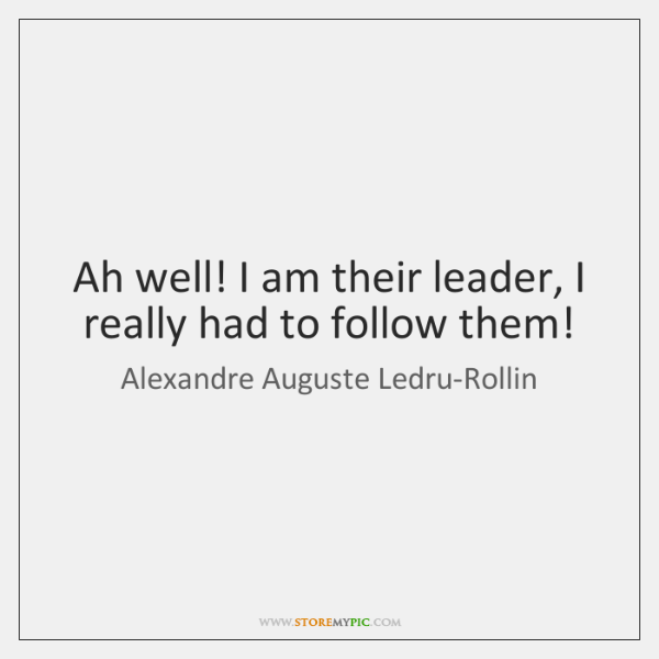 Ah well! I am their leader, I really had to follow them!