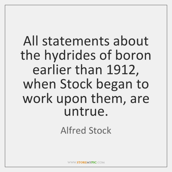 All statements about the hydrides of boron earlier than 1912, when Stock began ...