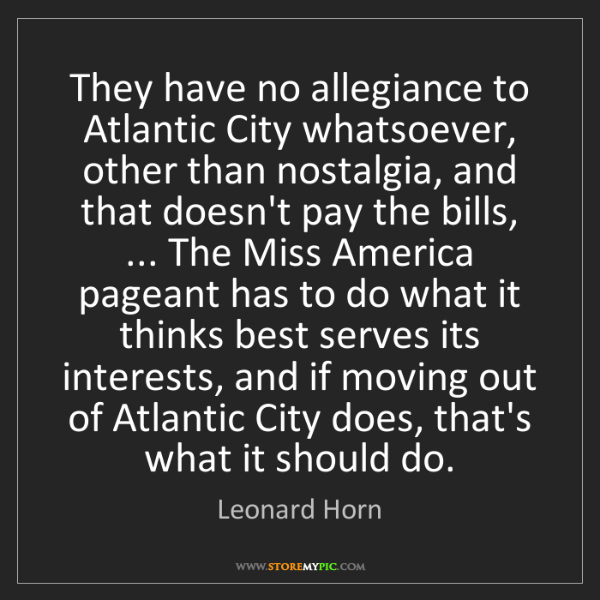 Leonard Horn: They have no allegiance to Atlantic City whatsoever,...