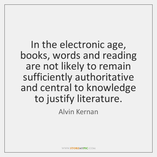 In the electronic age, books, words and reading are not likely to ...