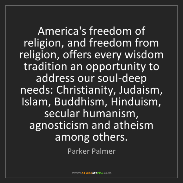 Parker Palmer: America's freedom of religion, and freedom from religion,...