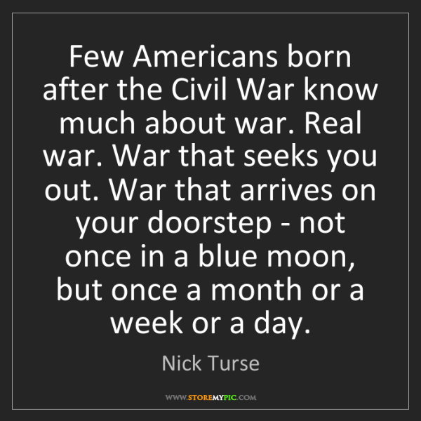 Nick Turse: Few Americans born after the Civil War know much about...