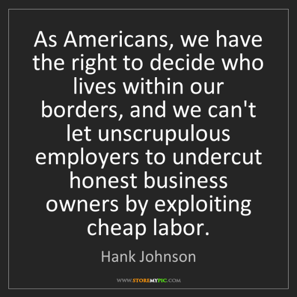 Hank Johnson: As Americans, we have the right to decide who lives within...