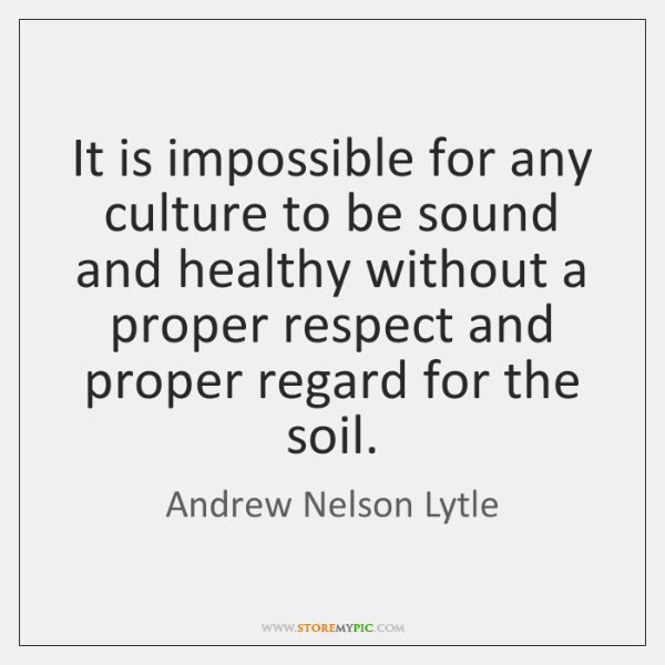 It is impossible for any culture to be sound and healthy without ...