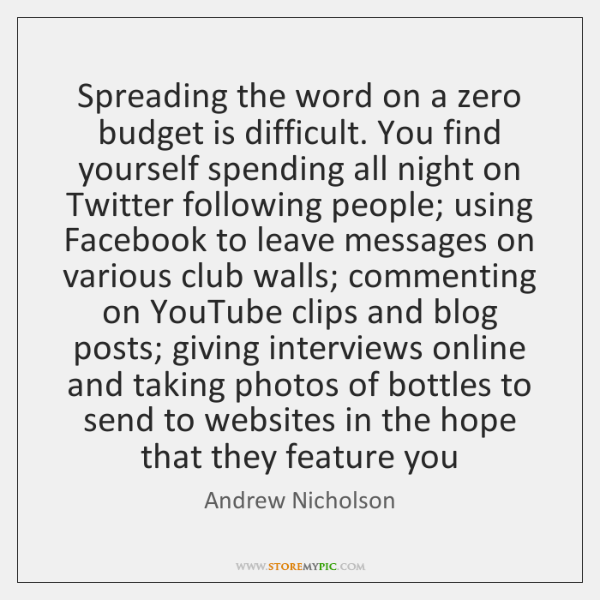 Spreading the word on a zero budget is difficult. You find yourself ...
