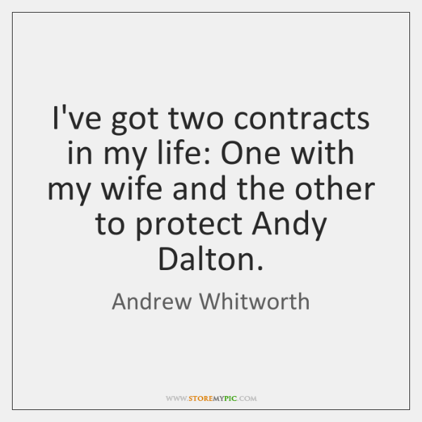I've got two contracts in my life: One with my wife and ...