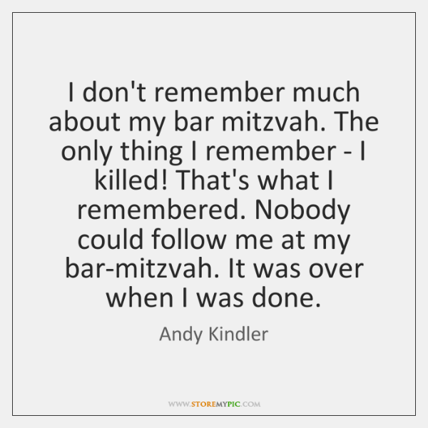 I don't remember much about my bar mitzvah. The only thing I ...