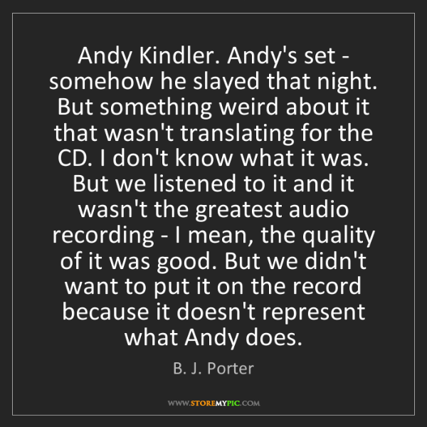 B. J. Porter: Andy Kindler. Andy's set - somehow he slayed that night....