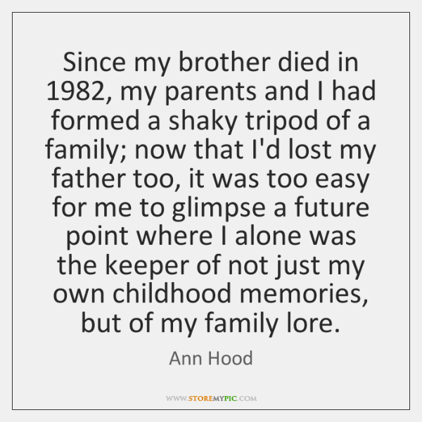 Since my brother died in 1982, my parents and I had formed a ...