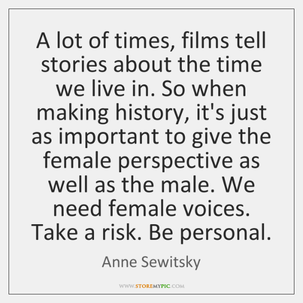A lot of times, films tell stories about the time we live ...