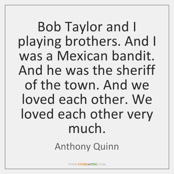 Bob Taylor and I playing brothers. And I was a Mexican bandit. ...