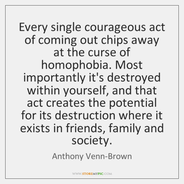 Every single courageous act of coming out chips away at the curse ...