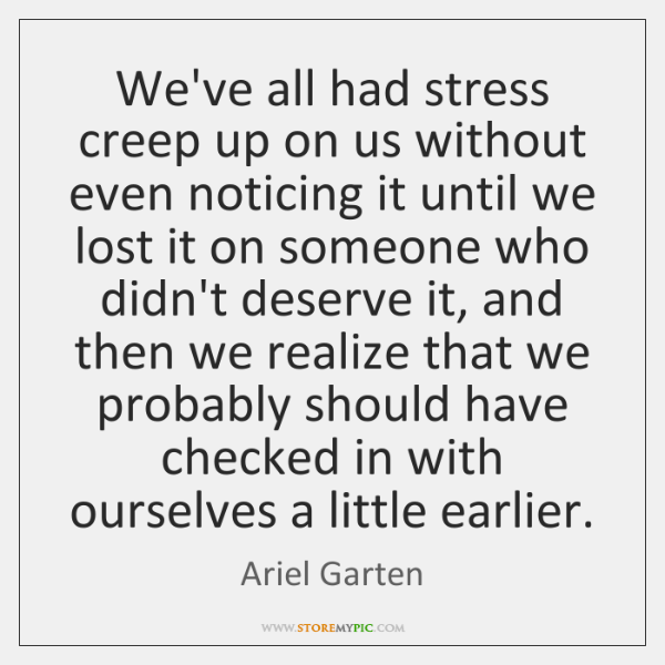 We've all had stress creep up on us without even noticing it ...
