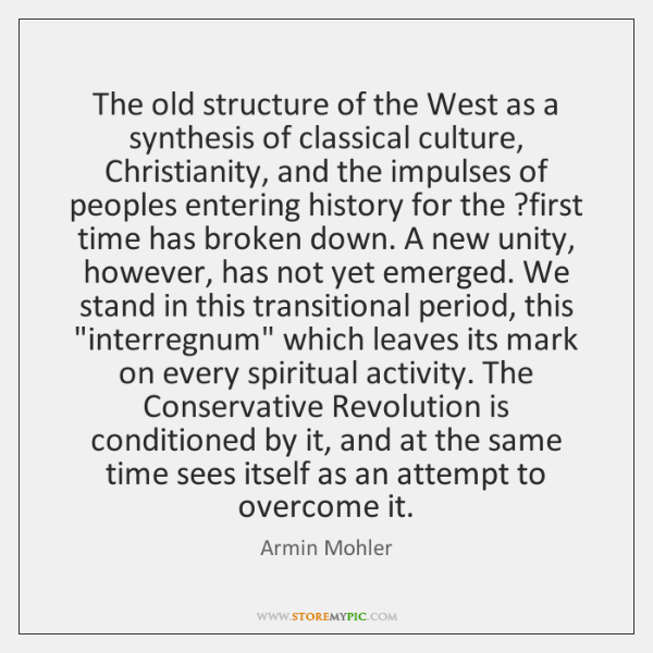 The old structure of the West as a synthesis of classical culture, ...