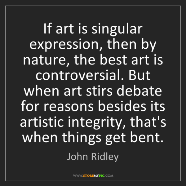 John Ridley: If art is singular expression, then by nature, the best...