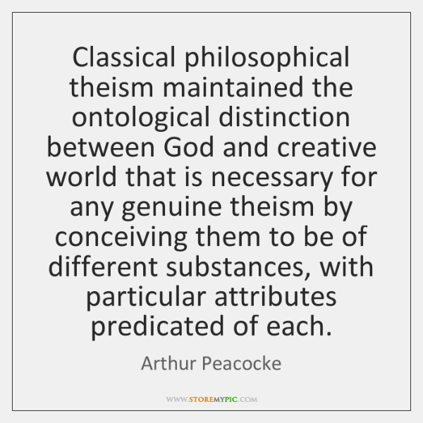 Classical philosophical theism maintained the ontological distinction between God and creative world