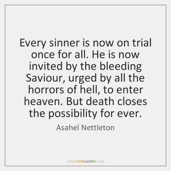 Every sinner is now on trial once for all. He is now ...