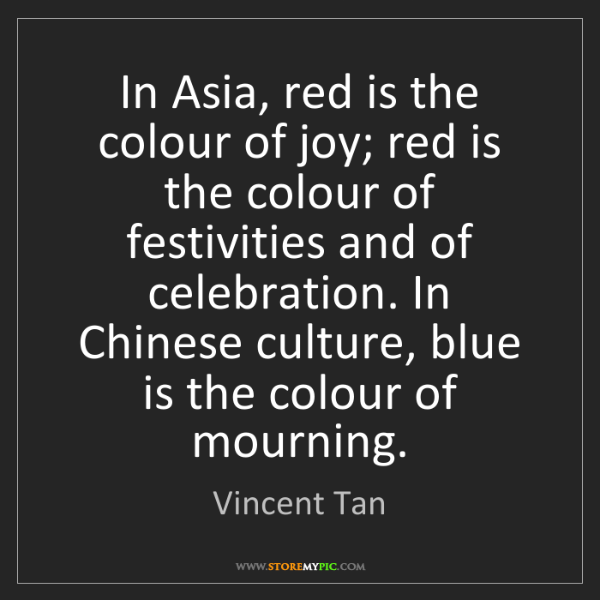 Vincent Tan: In Asia, red is the colour of joy; red is the colour...