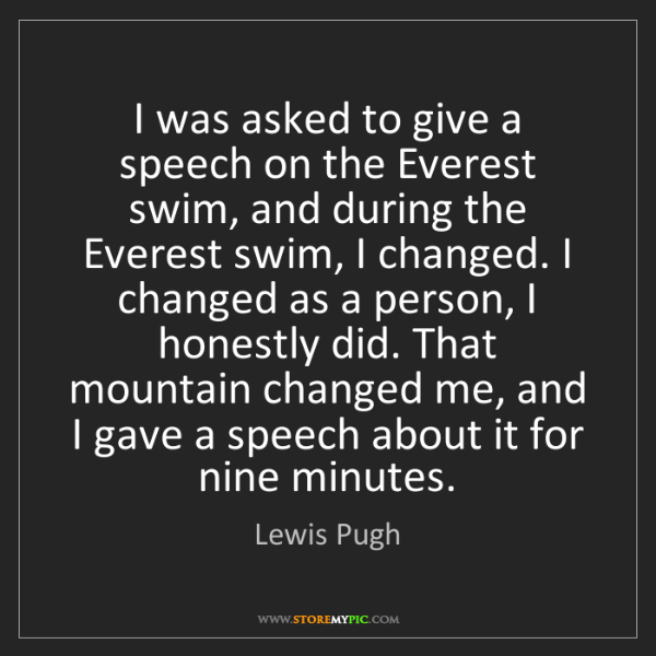 Lewis Pugh: I was asked to give a speech on the Everest swim, and...