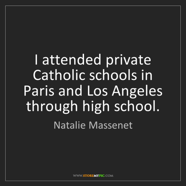 Natalie Massenet: I attended private Catholic schools in Paris and Los...