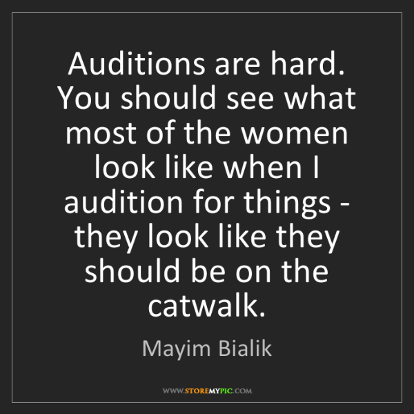 Mayim Bialik: Auditions are hard. You should see what most of the women...