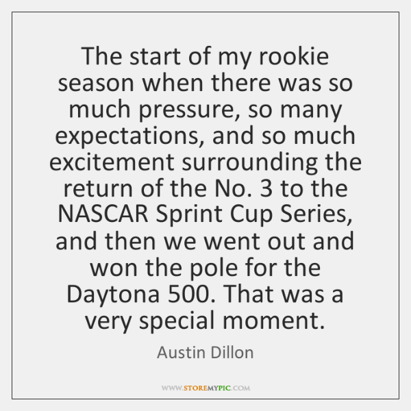 The start of my rookie season when there was so much pressure, ...
