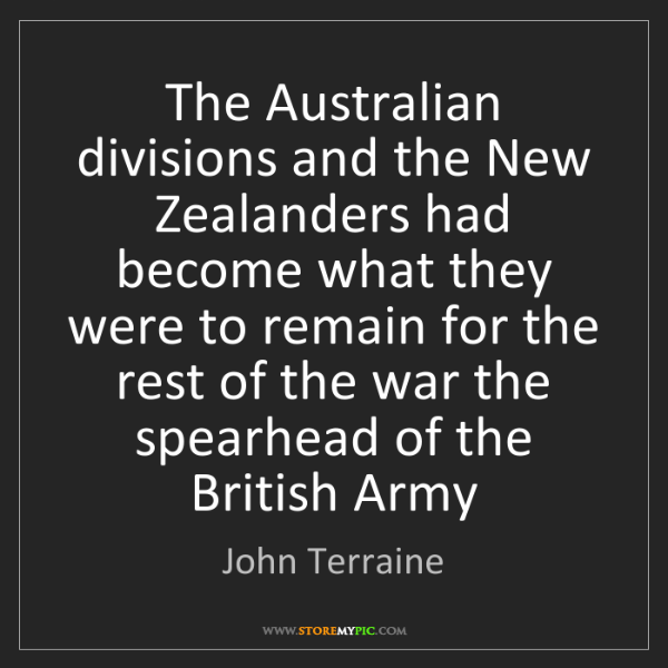 John Terraine: The Australian divisions and the New Zealanders had become...
