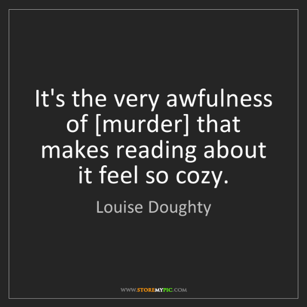 Louise Doughty: It's the very awfulness of [murder] that makes reading...