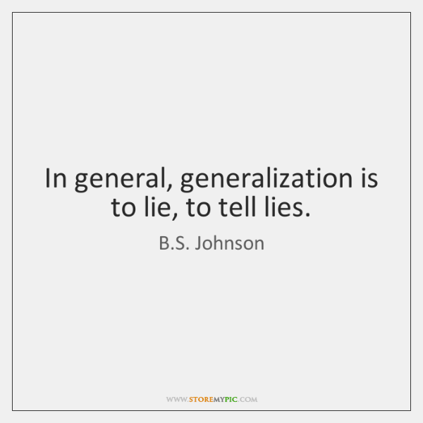In general, generalization is to lie, to tell lies.