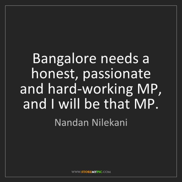 Nandan Nilekani: Bangalore needs a honest, passionate and hard-working...