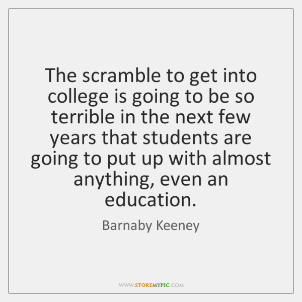 The scramble to get into college is going to be so terrible ...