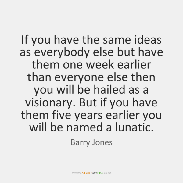 If you have the same ideas as everybody else but have them ...