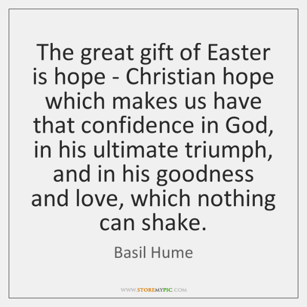 Basil hume quotes storemypic the great gift of easter is hope christian hope which makes negle Image collections