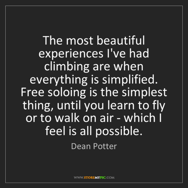 Dean Potter: The most beautiful experiences I've had climbing are...