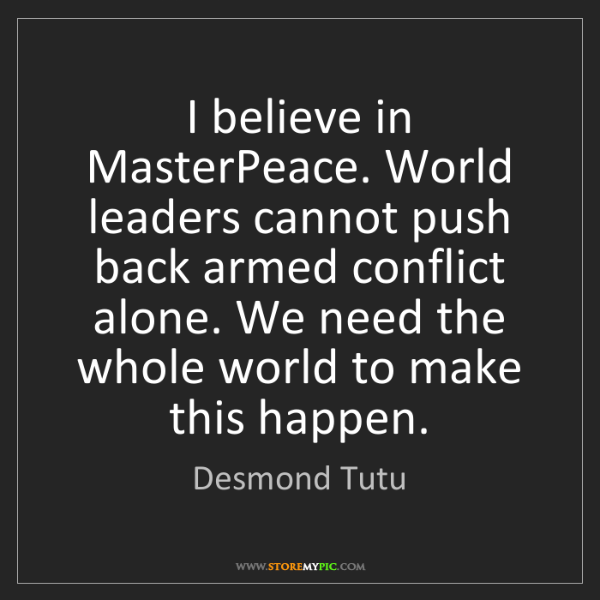 Desmond Tutu: I believe in MasterPeace. World leaders cannot push back...