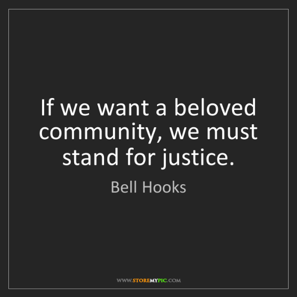 Bell Hooks: If we want a beloved community, we must stand for justice.