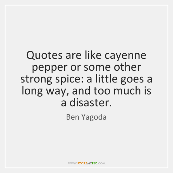 Quotes are like cayenne pepper or some other strong spice: a little ...