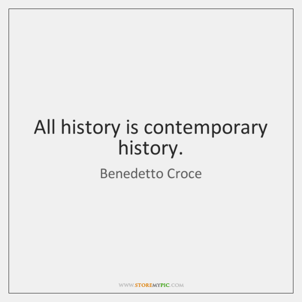 All history is contemporary history.