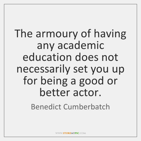 The armoury of having any academic education does not necessarily set you ...