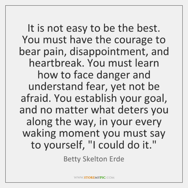 It is not easy to be the best. You must have the ...